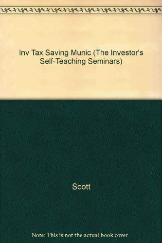 Investing in Tax-Saving Municipal Bonds (The Investor's Self-Teaching Seminars) (1557381828) by David L. Scott