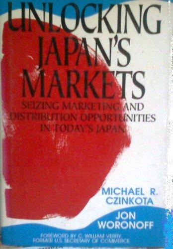 Unlocking Japan's Markets : Seizing Marketing and: Jon Woronoff; Michael