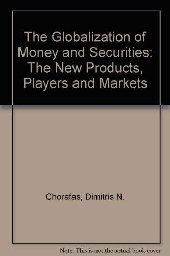 9781557382320: The Globalization of Money and Securities: The New Products, Players and Markets