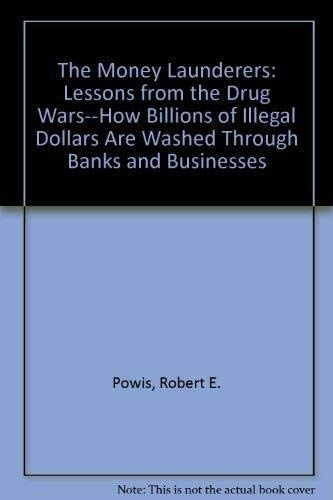 9781557382627: The Money Launderers: Lessons from the Drug Wars--How Billions of Illegal Dollars Are Washed Through Banks and Businesses