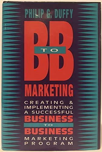 B to B Marketing : Creating and: Philip G. Duffy