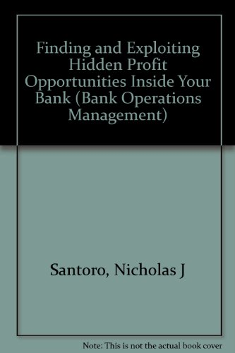 Bank Operations Management: Finding and Exploiting Hidden Profit Opportunities Inside Your Bank: ...