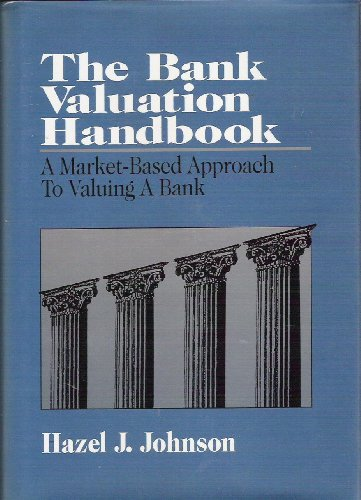 9781557383556: The Bank Valuation Handbook: A Market-Based Approach to Valuing a Bank