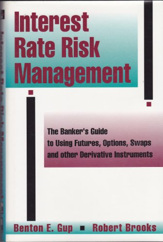 Interest Rate Risk Management: The Bankers Guide to Using Futures Options Swaps and Other.: Brooks,...