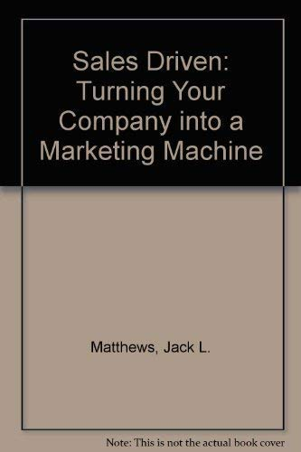 Sales Driven: Turning Your Company into a Marketing Machine