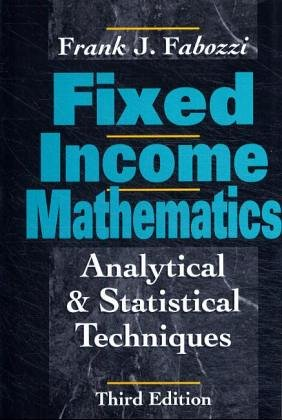 Fixed Income Mathematics: Analytical & Statistical Techniques: Fabozzi, Frank J.