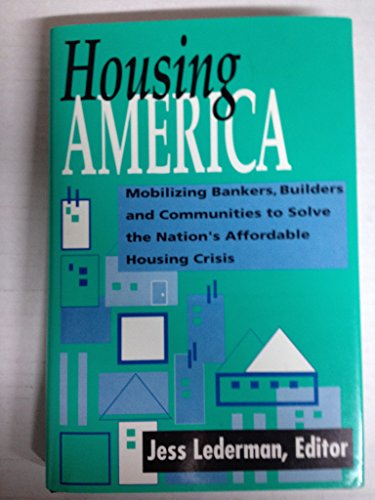 Housing America: Mobilizing Bankers, Builders and Communities to Solve the Nation's ...