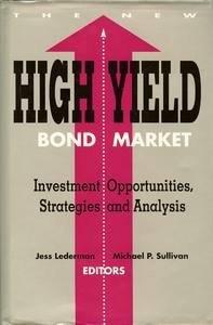 The New High-Yield Bond Market : Investment Opportunities: Lederman, Jess