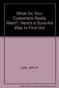 9781557384560: What Do Your Customers Really Want?: Here's a Simple Sure-Fire Way to Find Out