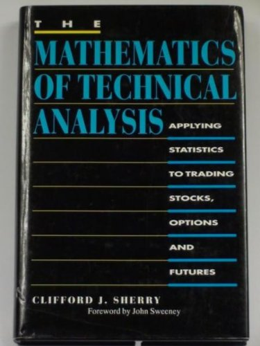 THE MATHEMATICS OF TECHNICAL ANALYSIS Applying Statistics to Trading Stocks, Options and Futures: ...