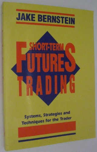 9781557384744: Short-Term Futures Trading: Systems, Strategies and Techniques for the Day-Trader