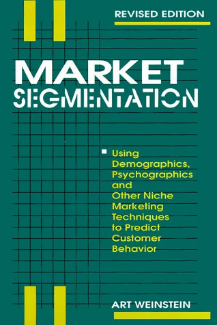 9781557384928: Market Segmentation: Using Demographics, Psychographics and Other Niche Marketing Techniques to Predict and Model Customer Behavior