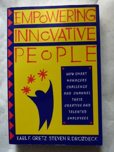 Empowering Innovative People: How Smart Managers Challenge: Gretz, Karl F.,