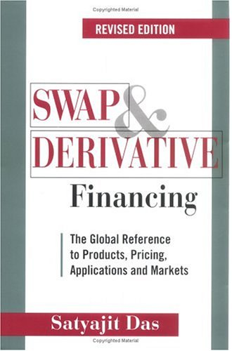 Swap & Derivative Financing: The Global Reference to Products, Pricing, Applications and ...