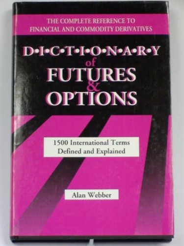 9781557385956: Dictionary of Futures & Options: 1500 International Terms Defined and Explained