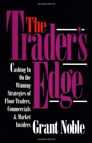 9781557385994: The Trader's Edge: Cashing in on the Winning Strategies of Floor Traders, Commercial and Market Traders: Cashing in on the Winning Strategies of Floor Traders, Commercials and Market Insiders