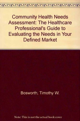 9781557386472: Community Health Needs Assessment: The Healthcare Professional's Guide to Evaluating the Needs in Your Defined Market