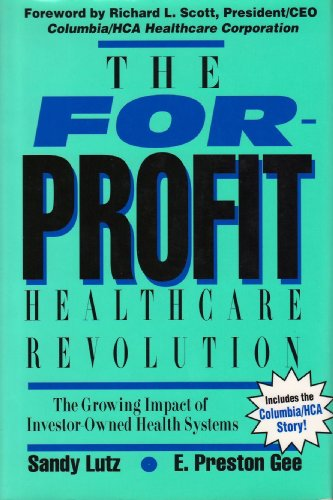 The For-Profit Healthcare Revolution: Lutz, Sandy, Gee,