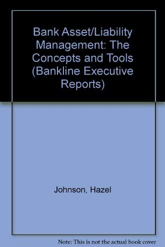 Bank Asset/Liability Management: The Impact, Issues and Trends (A Bankline Executive Report): ...
