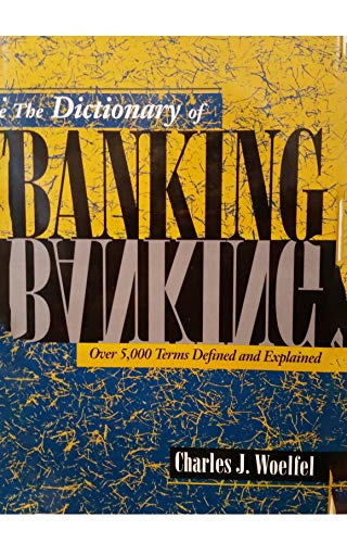 9781557387288: The Dictionary of Banking: Over 5,000 Terms Defined and Explained (Bankline Publication)