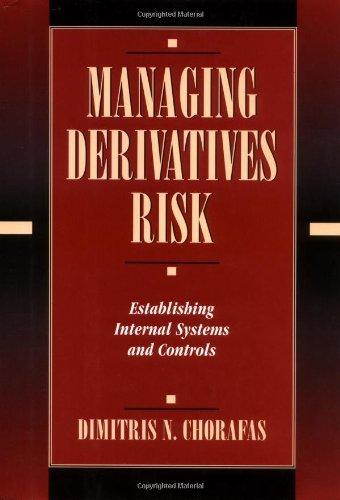 Managing Derivatives Risk: Establishing Internal Systems and Controls: Dimitris N. Chorafas