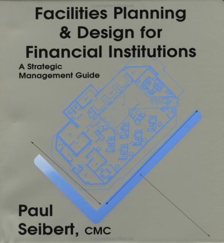 9781557387806: Facilities Planning & Design For Financial Institutions: A Strategic Management Guide (Bankline Publication)