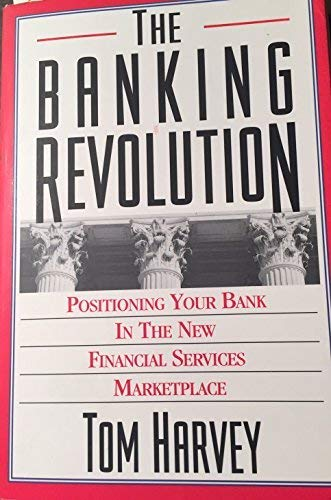 9781557387936: The Banking Revolution: Positioning Your Bank in the New Financial Services Marketplace (Bankline Publication)