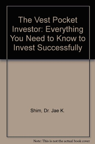 The Vest Pocket Investor: Everything You Need to Know to Invest Successfully: Shim