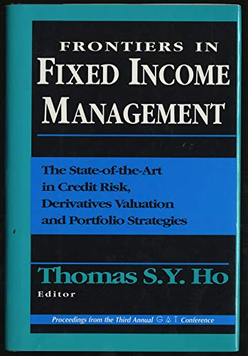 Frontiers in Fixed Income Management: The State-Of-The-Art in Credit Risk, Derivatives Valuation ...
