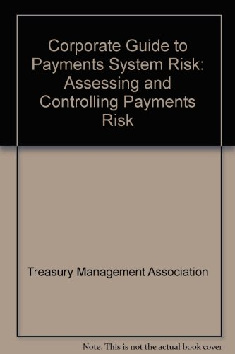 9781557388858: The Corporate Guide to Payments System Risk: Assessing and Controlling Payments Risk