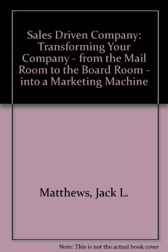 9781557388940: The Sales-Driven Company: Transforming Your Company-From the Mail Room to the Board Room-Into a Marketing Machine