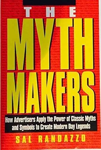 9781557388957: The Mythmakers: How Advertisers Apply the Power of Classic Myths and Symbols to Create Modern Day Legends
