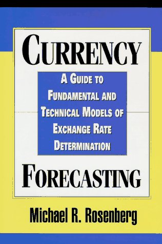 9781557389183: Currency Forecasting: A Guide to Fundamental and Technical Models of Exchange Rate Determination