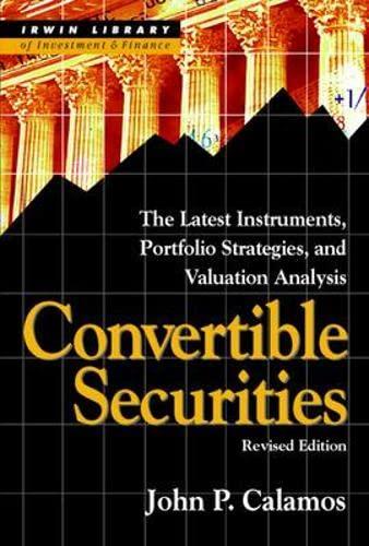 Convertible Securities: The Latest Instruments, Portfolio Strategies,: John Calamos