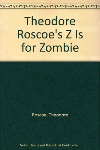 Theodore Roscoe's Z Is for Zombie (1557420424) by Theodore Roscoe