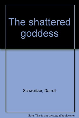 The Shattered Goddess (Starmont Popular Fiction #5)