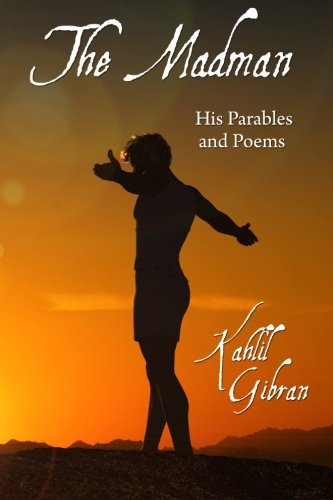 The Madman: His Parables and Poems (Classics Edition): Gibran, Khalil