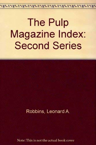 The Pulp Magazine Index: Second Series: Robbins, Leonard A.