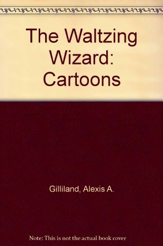 The Waltzing Wizard: Gilliland, Alexis A.