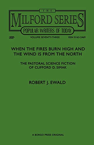 9781557422187: When the Fires Burn High and The Wind is From the North: The Pastoral Science Fiction of Clifford D. Simak (Milford Series- Popular Writers of Today, Vol. 73)
