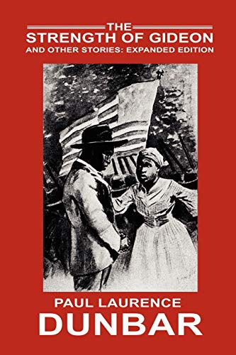 The Strength of Gideon and Other Stories: Expanded Edition: Paul Laurence Dunbar