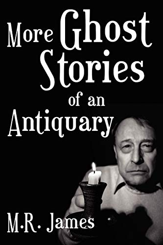 More Ghost Stories of an Antiquary (Paperback): M R James,