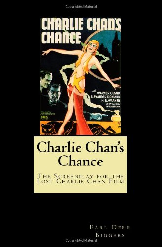 Charlie Chan's Chance: The Screenplay for the Lost Charlie Chan Film: Earl Derr Biggers