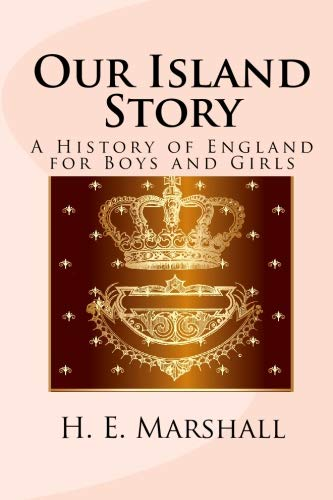 Our Island Story: A History of England for Boys and Girls: H. E. Marshall