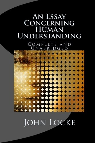 An Essay Concerning Human Understanding: Complete and Unabridged in One Volume: Locke, John