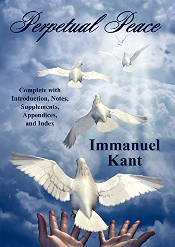 Perpetual Peace: Complete with Introduction, Notes, Supplements, Appendices, and Index (9781557427540) by Kant, Immanuel