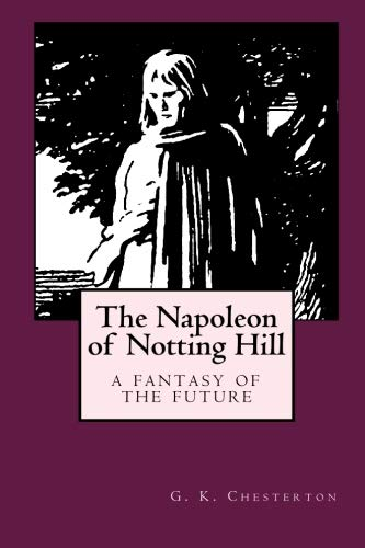 The Napoleon of Notting Hill: Chesterton, G. K.