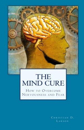 9781557428875: The Mind Cure: How to Overcome Nervousness and Fear