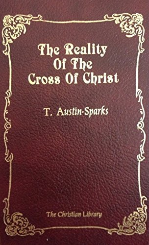 The Reality of the Cross of Christ (1557480133) by T. Austin-Sparks