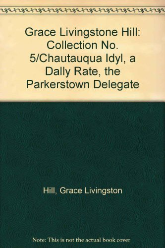 A Chautauqua Idyll; a Daily Rate; and the Parkerstown Delegate: Hill, Grace Livingston